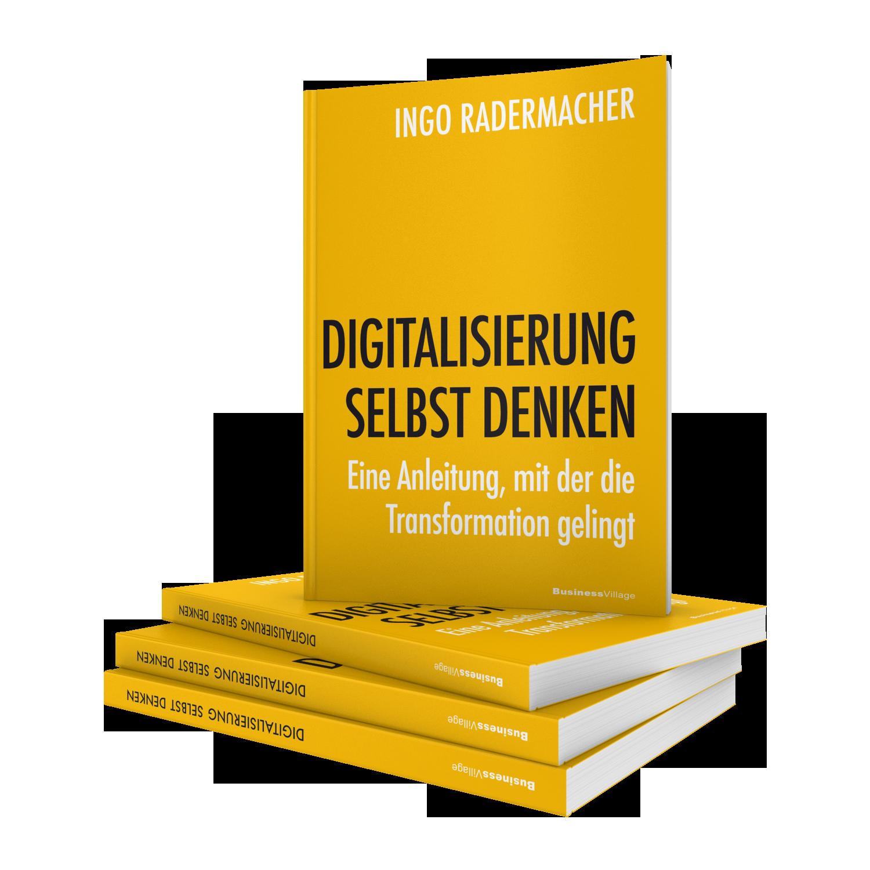 Digitalisierung selbst denken - Eine Anleitung, mit der die Transformation gelingt | Ingo Radermacher