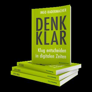 Denk klar - Klug entscheiden in digitalen Zeiten, Ingo Radermacher